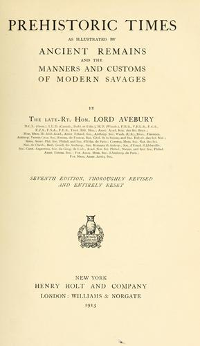 Prehistoric times as illustrated by ancient remains and the manners and customs of modern savages by Lubbock, John Sir