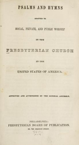Psalms and hymns adapted to social, private, and public worship in the Presbyterian Church in the United States of America.