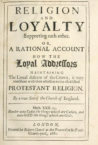 Download Religion and loyalty supporting each other, or, A rational account how the loyal addressors maintaining the lineal descent of the crown, is very consistent with their affection to the established Protestant religion