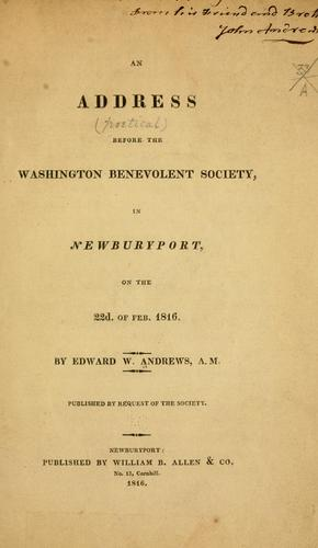 Download An address before the Washington benevolent society, in Newburyport, on the 22d. of Feb. 1816.