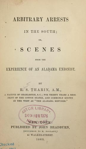 Download Arbitrary arrests in the South; or, Scenes from the experience of an Alabama Unionist.