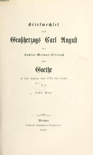 Briefwechsel des Grossherzogs Carl August von Sachsen-Weimar-Eisenach mit Goethe