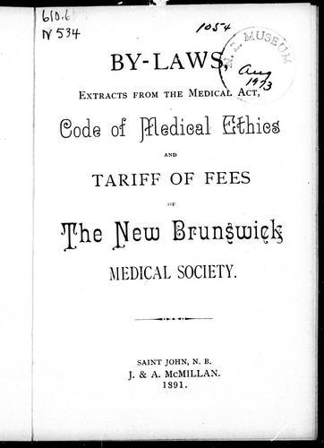 By-laws, extracts from the medical act, code of medical ethics and tariff of fees of the New Brunswick Medical Society