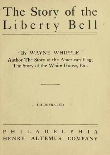 The story of the Liberty bell by Whipple, Wayne