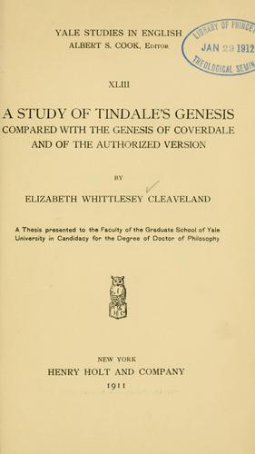 Download A study of Tindale's Genesis compared with the Genesis of Coverdale and of the authorized version.