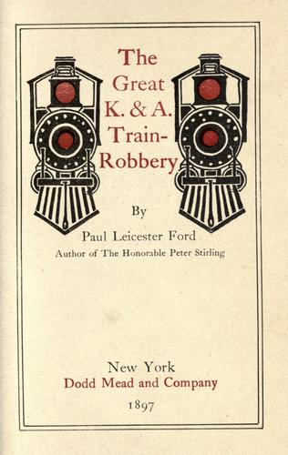 The great K. & A. [train] robbery by Paul Leicester Ford
