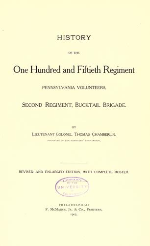 History of the One hundred and fiftieth regiment, Pennsylvania volunteers, Second regiment, Bucktail brigade.