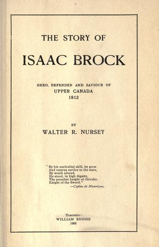 The story of Isaac Brock, hero, defender and saviour of Upper Canada, 1812.