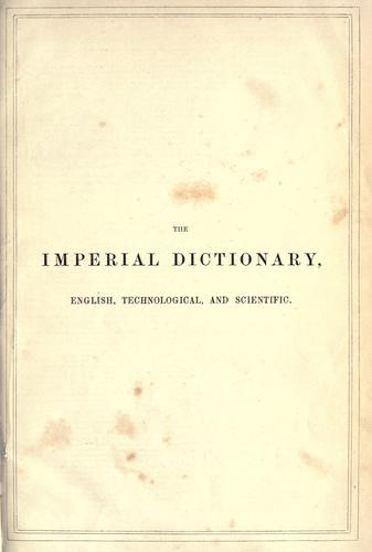 The imperial dictionary, English, technological, and scientific (Vol 1)