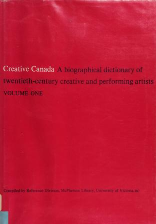 Cover of: Creative Canada; a biographical dictionary of twentieth-century creative and performing artists. Compiled by Reference Division, McPherson Library, University of Victoria. |