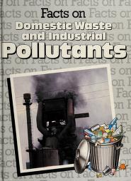 Cover of: Facts on domestic waste and industrial pollutants | Hugh Johnstone
