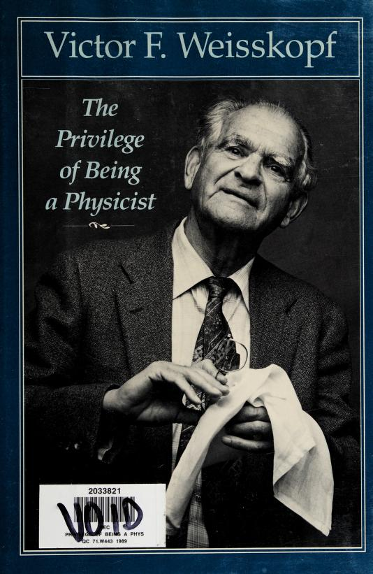 The privilege of being a physicist by Victor Frederick Weisskopf