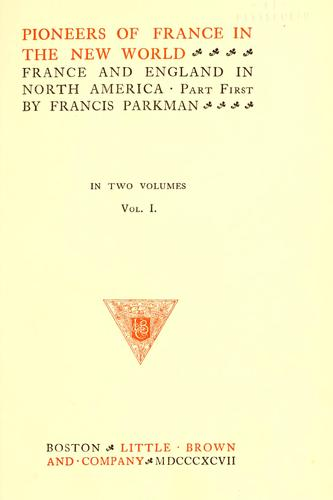 Pioneers of France in the new world : France and England in North America by Francis Parkman