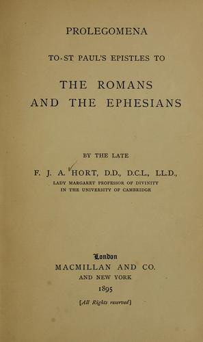 Prolegomena to St. Paul's Epistles to the Romans and the Ephesians by Fenton John Anthony Hort