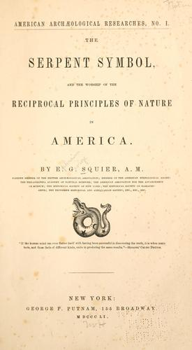 The serpent symbol, and the worship of the reciprocal principles of nature in America.