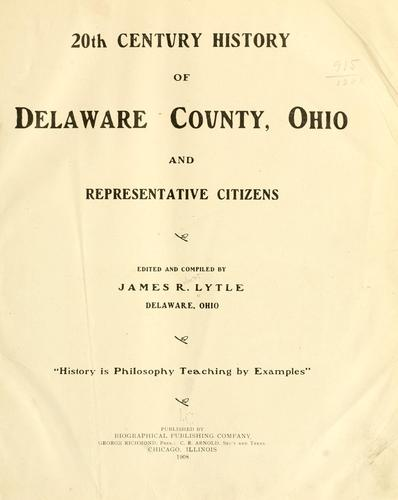 20th century history of Delaware County, Ohio and representative citizens by James Robert Lytle