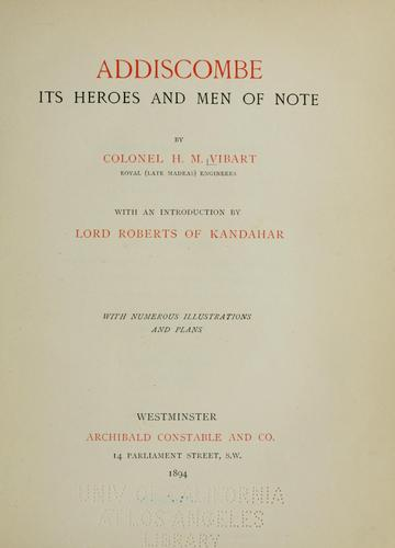 Addiscombe, its heroes and men of note; by Colonel H. M. Vibart...  With an introduction by Lord Roberts of Kandahar... by Henry Meredith Vibart