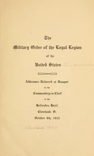 Addresses delivered at banquet to the Commandery-in chief at the Hollenden hotel by Military Order of the Loyal Legion of the United States. Ohio Commandery.