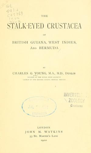 The stalk-eyed Crustacea of British Guiana, West Indies, and Bermuda by Charles Grove Young