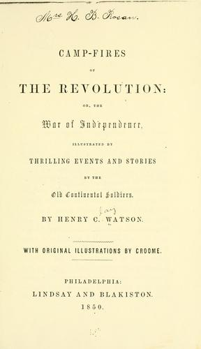 Camp Fires Of The Revolution Or The War Of Independence by Henry C. Watson