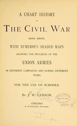A chart history of the civil war, 1861-1865 by John William Gibson