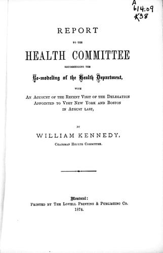 Report to the Health Committee, recommending the re-modeling of the Health Department by William Kennedy