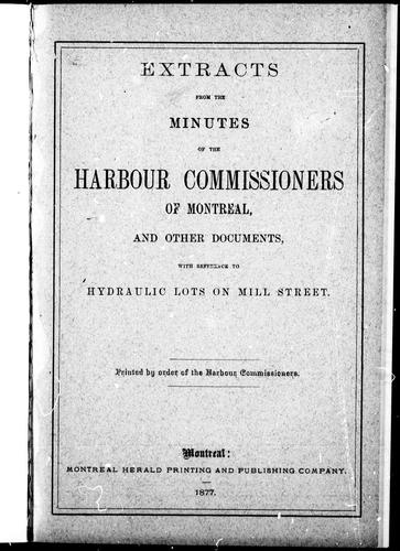 Extracts from the minutes of the Harbour Commissioners of Montreal and other documents with reference to hydraulic lots on Mill Street by Harbour Commissioners of Montreal.