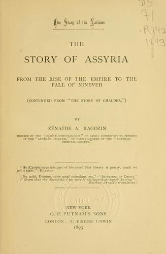 The story of Assyria from the rise of the empire to the fall of Nineveh by Zénaïde A. Ragozin