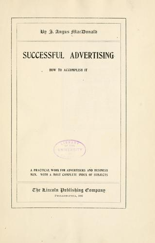 Successful advertising, how to accomplish it by J. Angus MacDonald