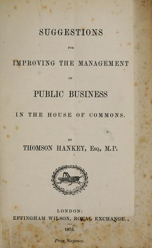 Suggestions for improving the management of public business in the House of Commons by Thomson Hankey