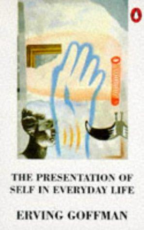 The presentation of self in everyday life by Erving Goffman