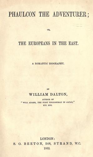 Phaulcon the adventurer, or, the Europeans in the East by Dalton, William