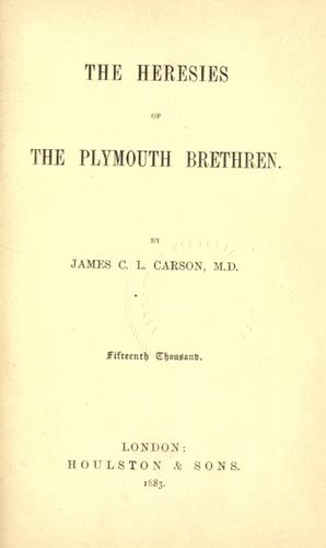 The heresies of the Plymouth Brethren by James Crawford Ledlie Carson