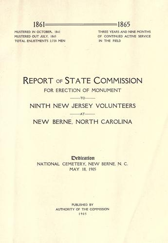 Report of state commission for erection of monument to Ninth New Jersey volunteers at New Berne, North Carolina by New Jersey. State commission for erection of monument to Ninth New Jersey volunteers at New Berne, North Carolina.