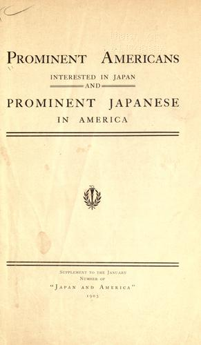 Prominent Americans interested in Japan and prominent Japanese in America by