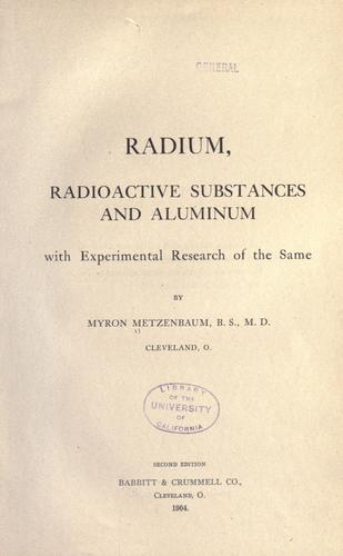 Radium, radioactive substances and aluminum by Myron Metzenbaum