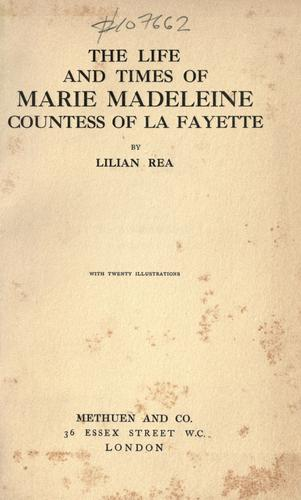 The life and times of Marie Madeleine countess of La Fayette by Lilian Rea