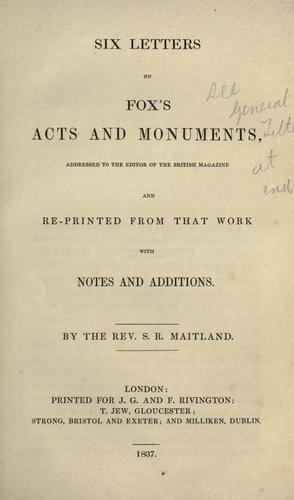 Six letters on Fox's Acts and monuments by Samuel Roffey Maitland